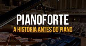 Pianoforte: A história antes do piano