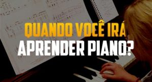 Quando você irá aprender piano?