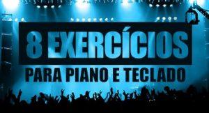 8 Exercícios infalíveis para piano e teclado