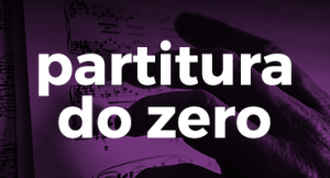 Partitura do Zero: Desenvolvendo a leitura