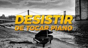 Porque as pessoas acabam por desistir de tocar piano