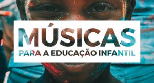 Músicas para a Educação Infantil